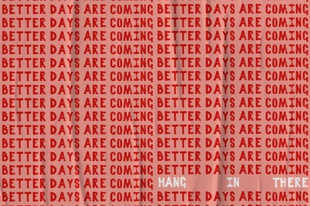 better days are coming hang in there sign