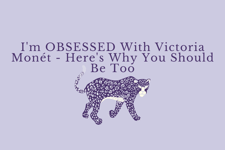"Purple Background with a purple jaguar graphic and purple text ""I'm OBSESSED With Victoria Monét - Here's Why You Should Be Too"""