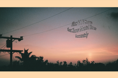 """A photo of a sunset from Unsplash in an edit by me. Has text """"Films & TV Shows that Show Mental Illness Accurately"""""""