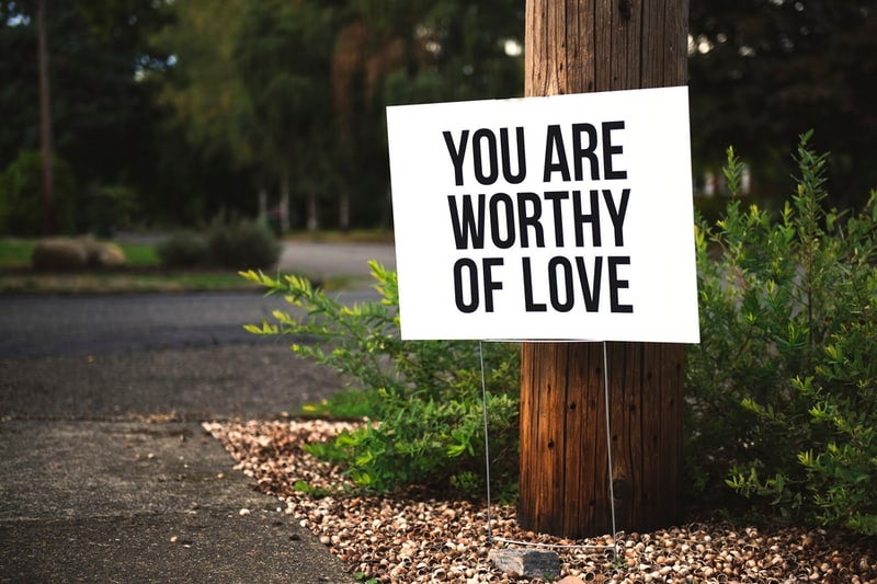 you are worthy of love sign outside