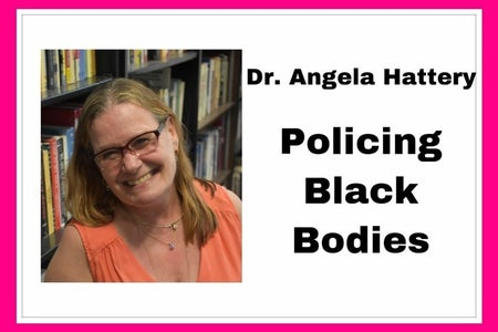 """photo of Dr. Angela Hattery next to the words """"policing black bodies"""" with a pink frame"""