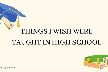 Things I wish were taught in high school