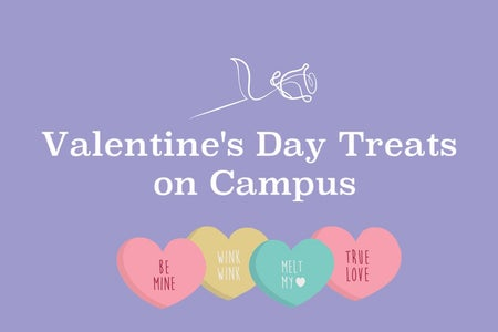 "Purple background with images of candy hearts and a white rose. White text that says ""Valentine's Day Treats on Campus"""