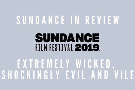 SUNDANCE 2020 - extremely wicked, shockingly evil and vile