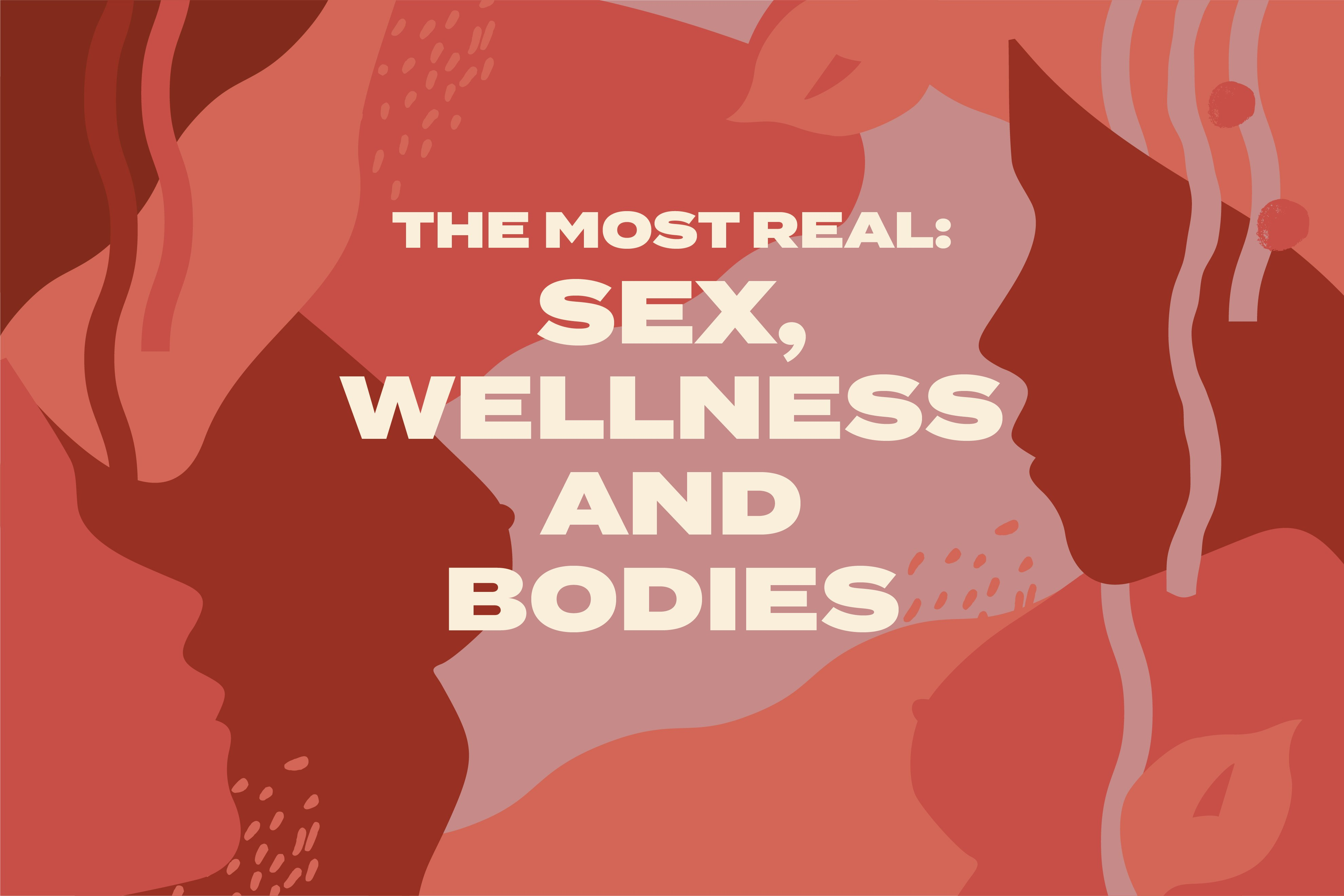 The Most Real: Sex, Wellness and Bodies