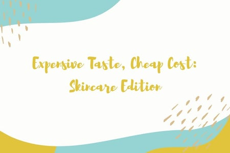 Expensive Taste, Cheap Cost: Skincare Edition. Article Graphic. Made with Canva