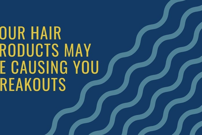 your hair products may be causing you breakouts. Article Graphic. Made with Canva