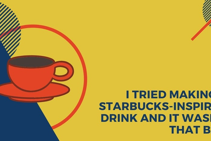I Tried Making A Starbucks-Inspired Drink And It Wasn\'t That Bad. Article Graphic. Made with Canva