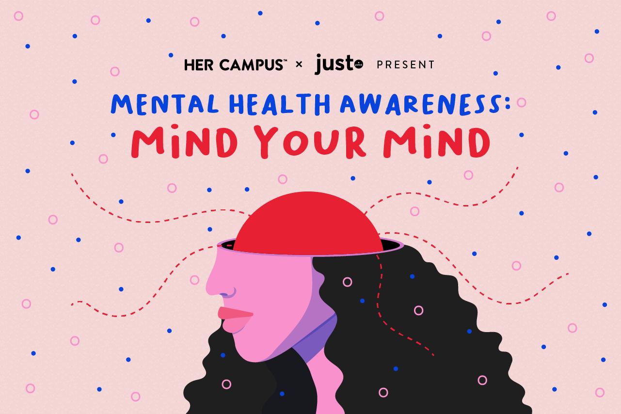 Her Campus x just. Present Mental Health Awareness: Mind Your Mind